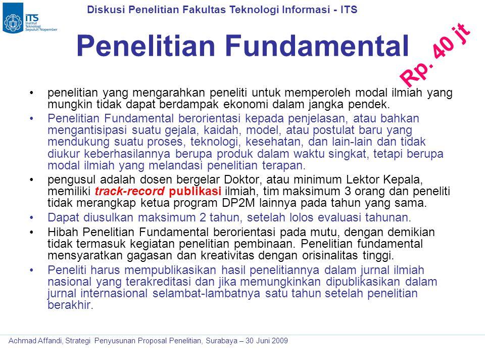 Diskusi Penelitian Fakultas Teknologi Informasi - ITS Achmad Affandi, Strategi Penyusunan Proposal Penelitian, Surabaya – 30 Juni 2009 Penelitian Fund