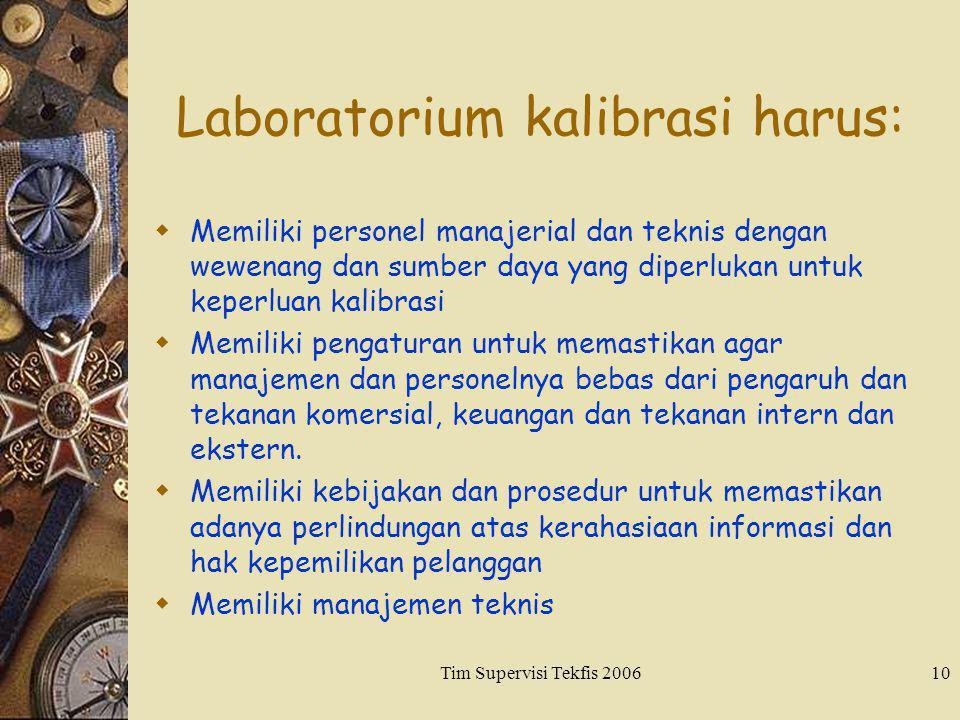 Tim Supervisi Tekfis 200610 Laboratorium kalibrasi harus:  Memiliki personel manajerial dan teknis dengan wewenang dan sumber daya yang diperlukan un