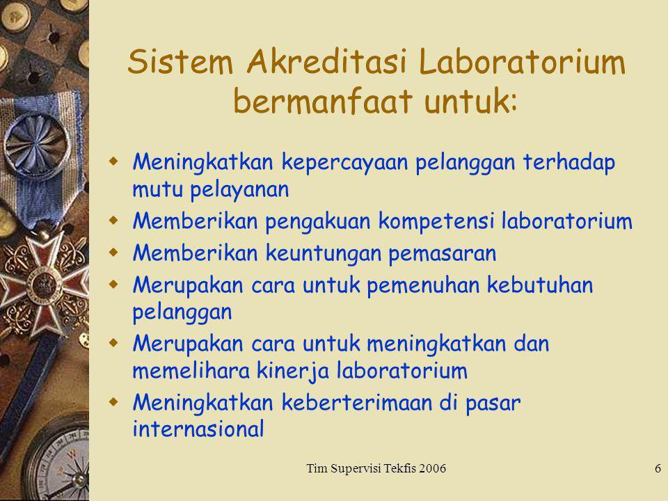 Tim Supervisi Tekfis 20066 Sistem Akreditasi Laboratorium bermanfaat untuk:  Meningkatkan kepercayaan pelanggan terhadap mutu pelayanan  Memberikan