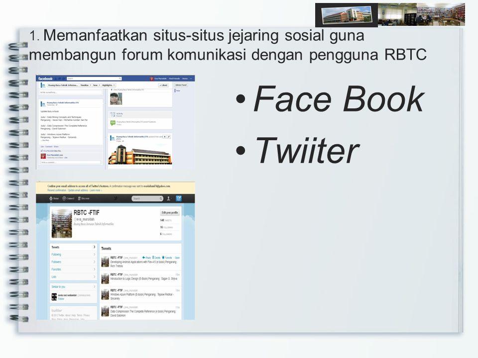 1. Memanfaatkan situs-situs jejaring sosial guna membangun forum komunikasi dengan pengguna RBTC Face Book Twiiter