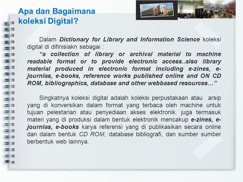 "Dalam Dictionary for Library and Information Science koleksi digital di difinisiakn sebagai : ""a collection of library or archival material to machine"