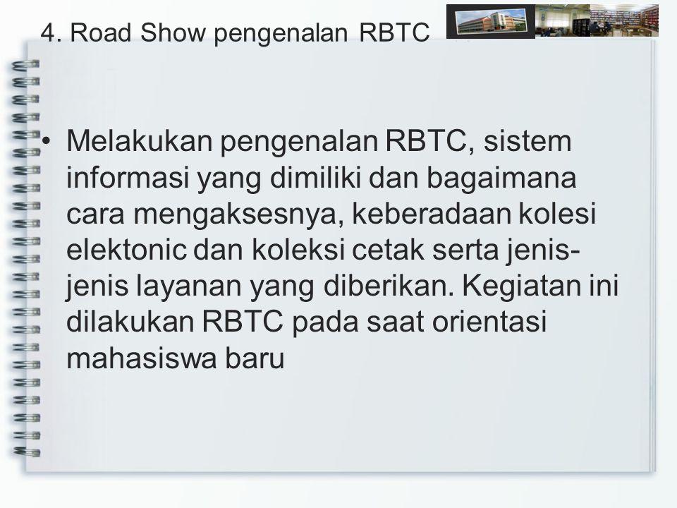 4. Road Show pengenalan RBTC Melakukan pengenalan RBTC, sistem informasi yang dimiliki dan bagaimana cara mengaksesnya, keberadaan kolesi elektonic da