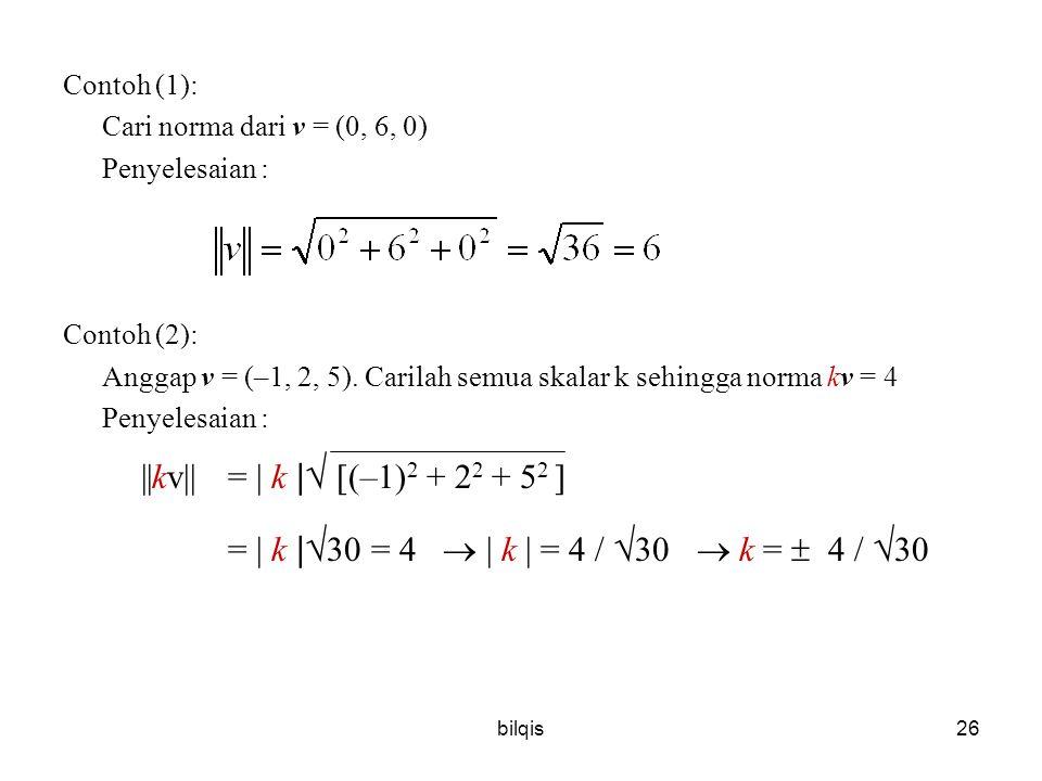 bilqis26 Contoh (1): Cari norma dari v = (0, 6, 0) Penyelesaian : Contoh (2): Anggap v = (–1, 2, 5).