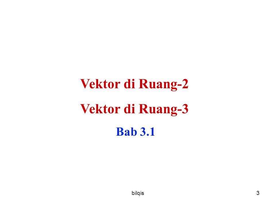 bilqis4 3.1) Vektor -> Pengantar Vektor : Besaran skalar yang mempunyai arah ex : gaya, ke kanan bernilai (+), ke kiri bernilai (-) Secara geometris, Simbol vektor : v Skalar vektor : v + Vektor : 2 dimensi - * 3 dimensi + - * B A v vektor v = AB A disebut titik awal/inisial B disebut titik akhir/terminal Arah panah = arah vektor Panjang panah = besar vektor