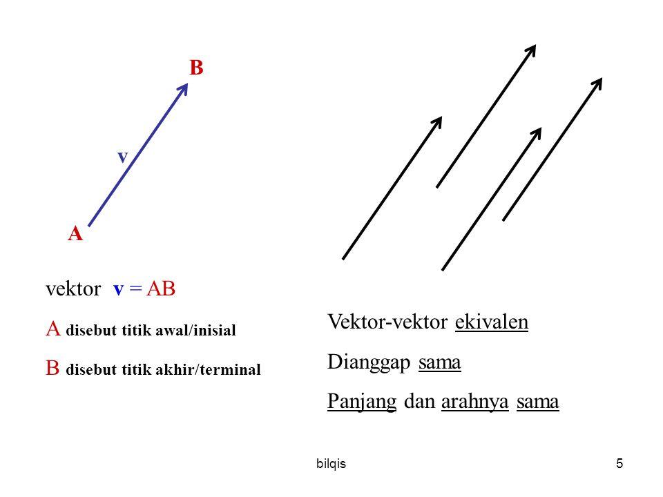 bilqis6 Negasi sebuah vektor v  –v secara geometrik v –v Panjang sama, arah berlawanan Penjumlahan dua vektor: w = u + v secara geometrik Selisih dua vektor: w = u – v sama dengan w = u + (–v) u v w u v w v u w