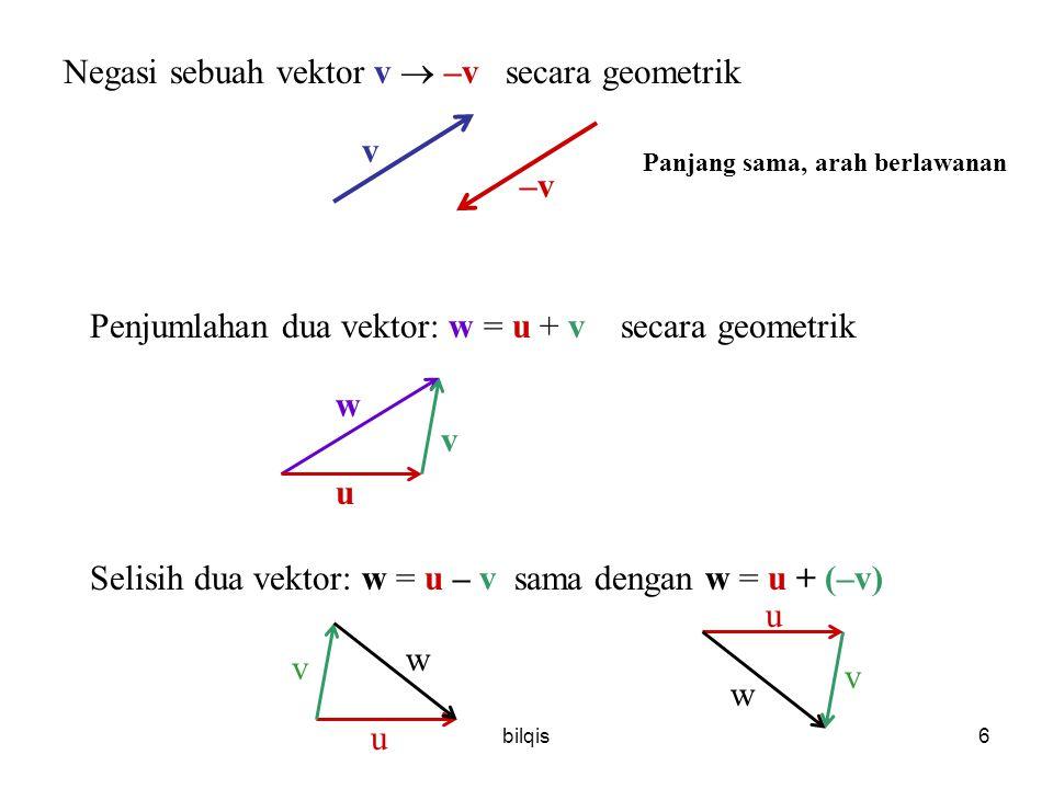 bilqis27 Contoh (3): Carilah jarak antara a)P1 = (3, 4) dan P2 = (5, 7) b)P1 = (3, 3, 3) dan P2 = (6, 0, 3) Penyelesaian : a)d =  (5 – 3) 2 + (7 – 4) 2 =  4 + 9 =  13 b)d =  (6 – 3) 2 + (0 – 3) 2 + (3 – 3) 2 =  9 + 9 + 0 =  18