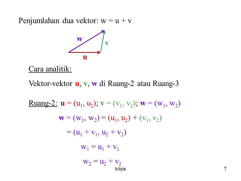 bilqis8 Perkalian vektor dengan skalar (bilangan nyata/real number) w = k v ; k = skalar v 3v –2v v secara geometrik: