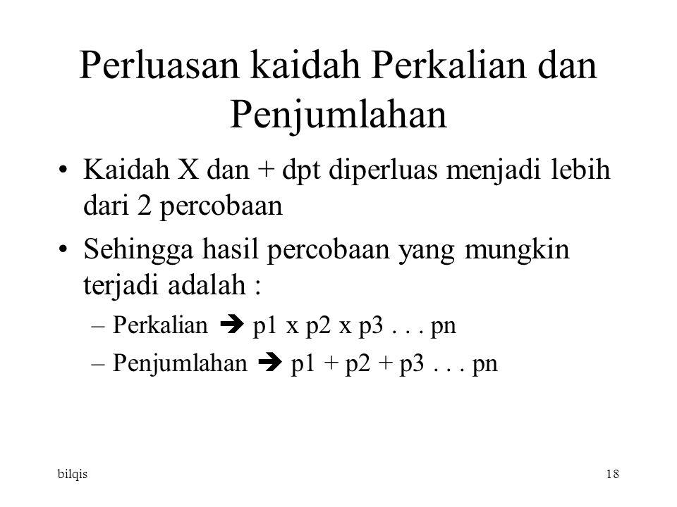 bilqis18 Perluasan kaidah Perkalian dan Penjumlahan Kaidah X dan + dpt diperluas menjadi lebih dari 2 percobaan Sehingga hasil percobaan yang mungkin terjadi adalah : –Perkalian  p1 x p2 x p3...