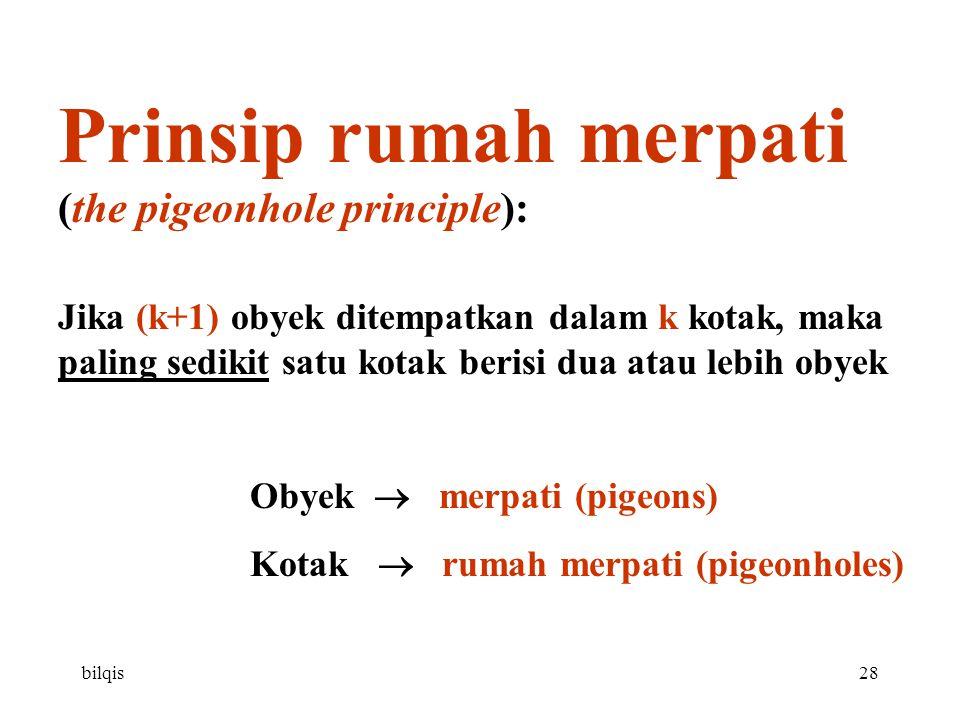 bilqis28 Prinsip rumah merpati (the pigeonhole principle): Jika (k+1) obyek ditempatkan dalam k kotak, maka paling sedikit satu kotak berisi dua atau lebih obyek Obyek  merpati (pigeons) Kotak  rumah merpati (pigeonholes)