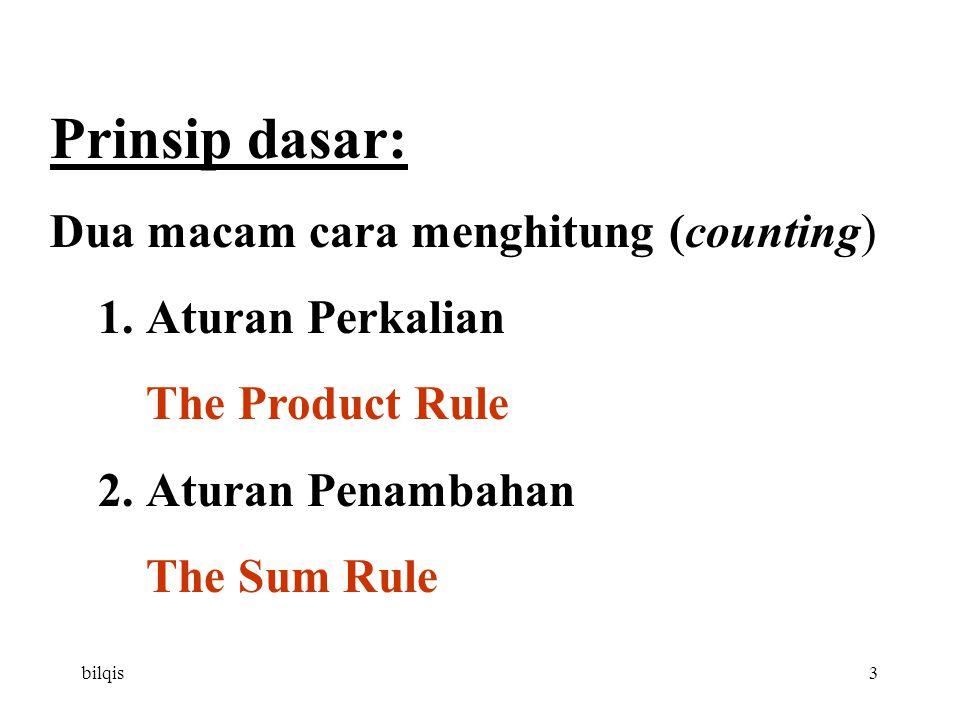 bilqis3 Prinsip dasar: Dua macam cara menghitung (counting) 1.Aturan Perkalian The Product Rule 2.Aturan Penambahan The Sum Rule