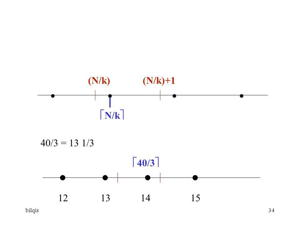 bilqis34   (N/k) (N/k)+1  N/k  12 13 14 15 40/3 = 13 1/3  40/3 