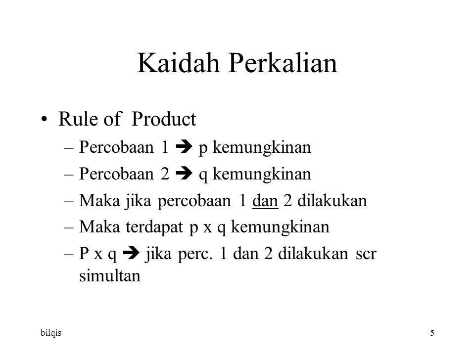 bilqis5 Kaidah Perkalian Rule of Product –Percobaan 1  p kemungkinan –Percobaan 2  q kemungkinan –Maka jika percobaan 1 dan 2 dilakukan –Maka terdapat p x q kemungkinan –P x q  jika perc.