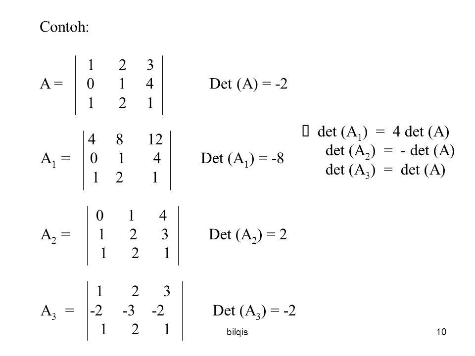 bilqis9 Perkalian OBE akan mempengaruhi nilai determinan => jika A' adalah matrik yang dihasilkan dari 1.Perkalian sebuah baris pada matrik A dengan k