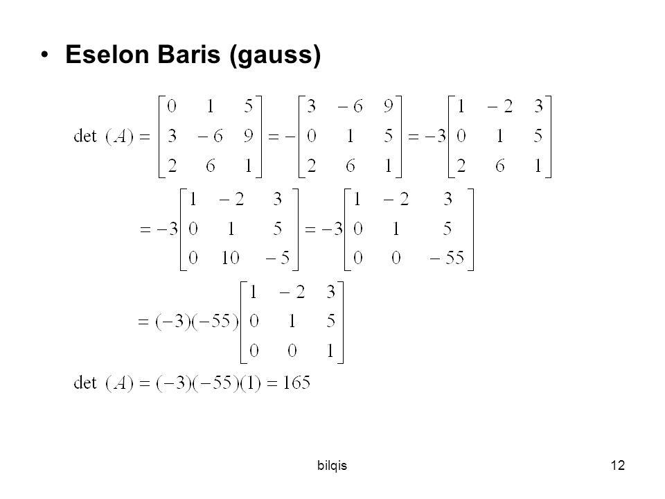bilqis11 Hitung det A dimana A = dengan menggunakan: 1. eselon gauss(baris) 2. menggunakan matriks segitiga atas