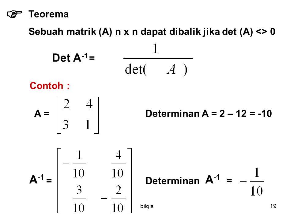bilqis18  Teorema Jika A dan B matrik kuadrat yang ukurannya sama, Maka  det (AB) = det (A). det (b) Contoh : A = B = det (A) = 1det (B) = -23 AB =