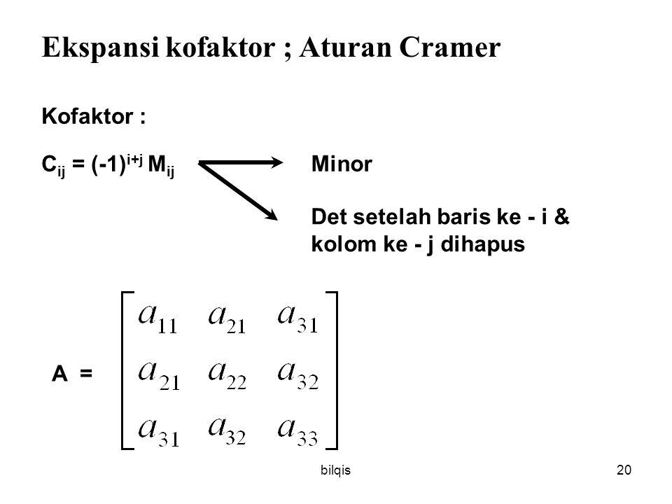 bilqis19  Teorema Sebuah matrik (A) n x n dapat dibalik jika det (A) <> 0 Det A -1 = Contoh : A = Determinan A = 2 – 12 = -10 A -1 = Determinan A -1