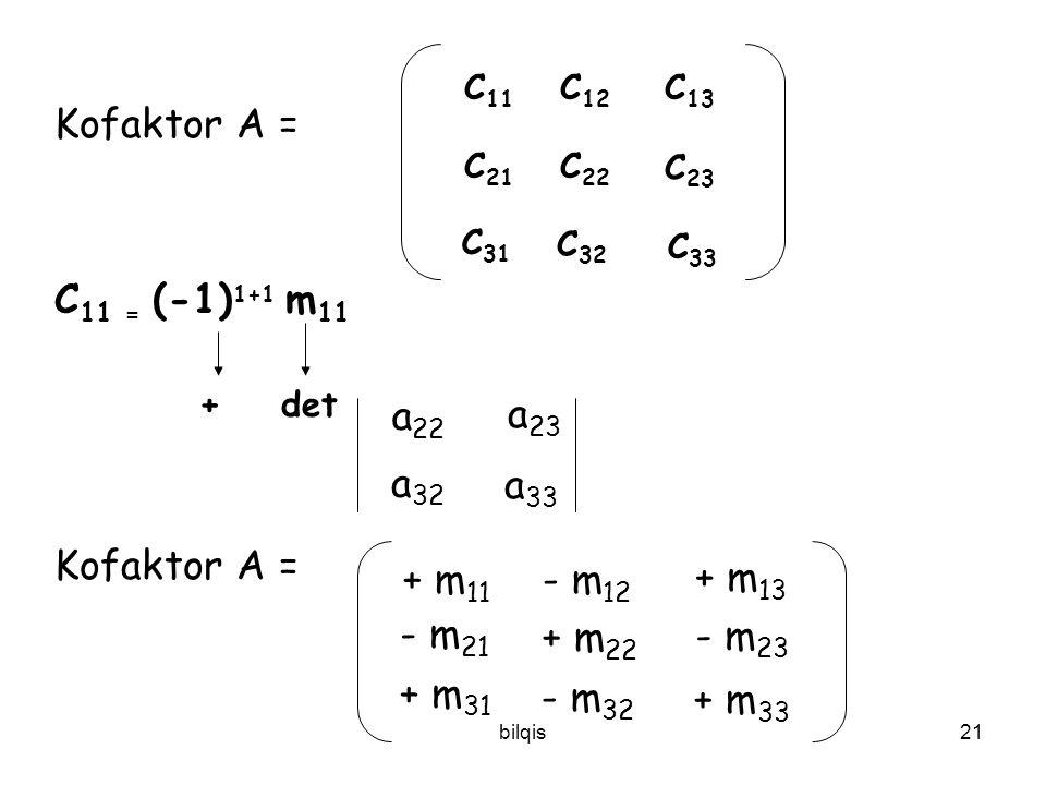bilqis20 Ekspansi kofaktor ; Aturan Cramer Kofaktor : C ij = (-1) i+j M ij Minor Det setelah baris ke - i & kolom ke - j dihapus A =