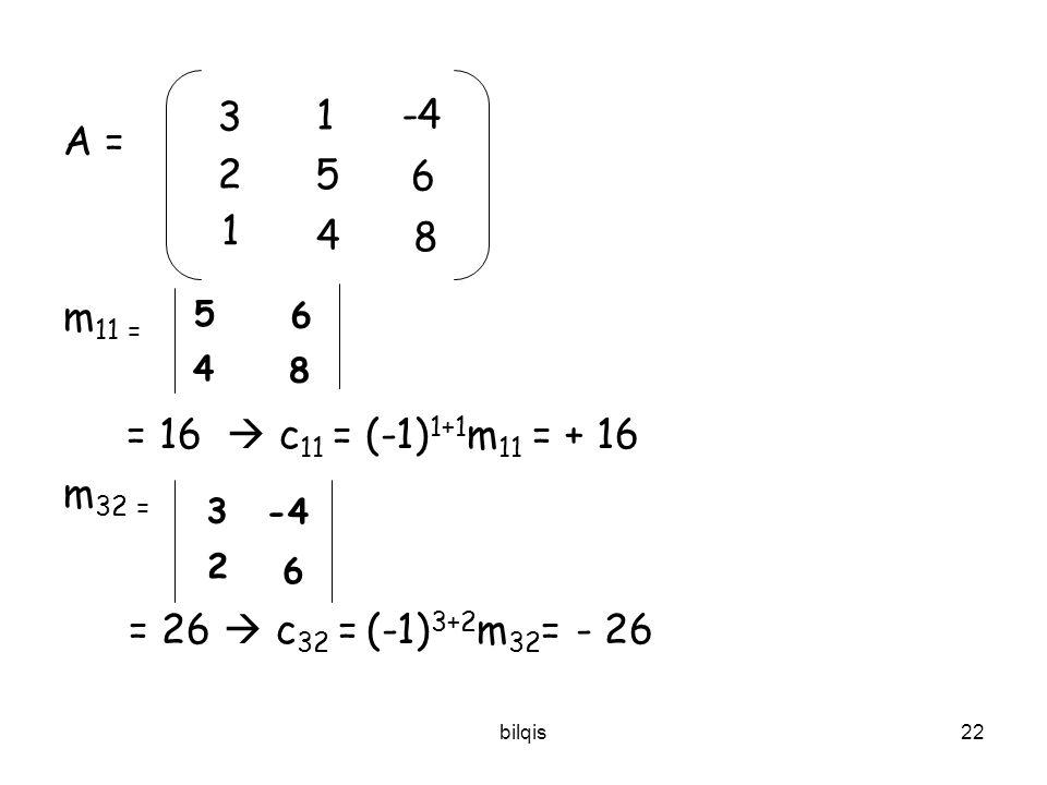 bilqis21 Kofaktor A = C 11 = (-1) 1+1 m 11 + det Kofaktor A = C 11 C 12 C 13 C 21 C 22 C 23 C 31 C 32 C 33 a 22 a 23 a 32 a 33 + m 11 - m 12 + m 13 -