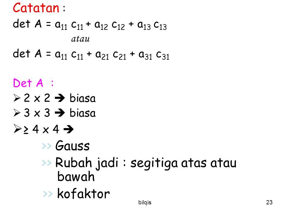 bilqis22 A = m 11 = = 16  c 11 = (-1) 1+1 m 11 = + 16 m 32 = = 26  c 32 = (-1) 3+2 m 32 = - 26 3 1 -4 2 5 6 1 4 8 5 6 4 8 3 2 6