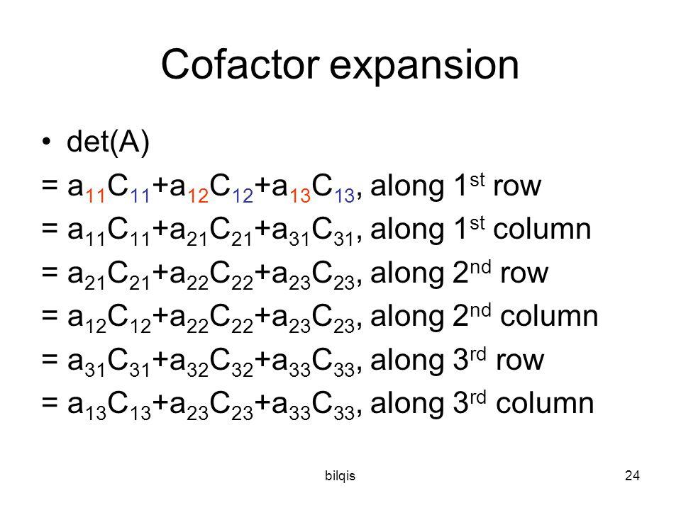 bilqis23 Catatan : det A = a 11 c 11 + a 12 c 12 + a 13 c 13 atau det A = a 11 c 11 + a 21 c 21 + a 31 c 31 Det A :  2 x 2  biasa  3 x 3  biasa 