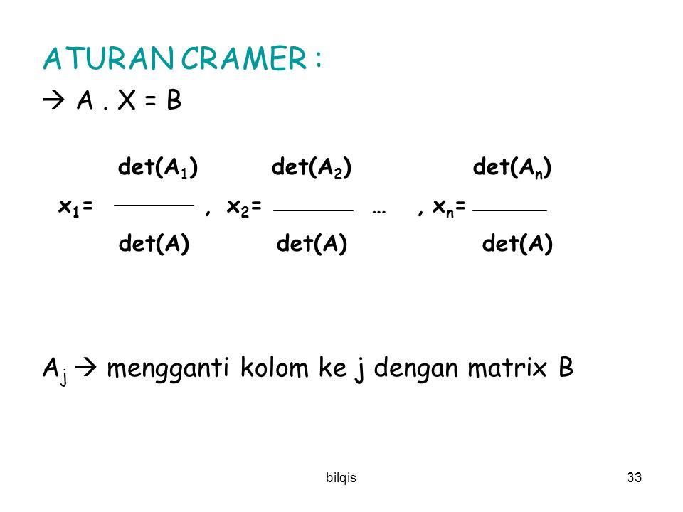 bilqis32 Teorema 2.4.3 - Aturan Cramer: Solusi untuk Sistem Persamaan Linier Ax = b A matriks koefisien; b vektor (nx1); x vektor yang dicari x i = i