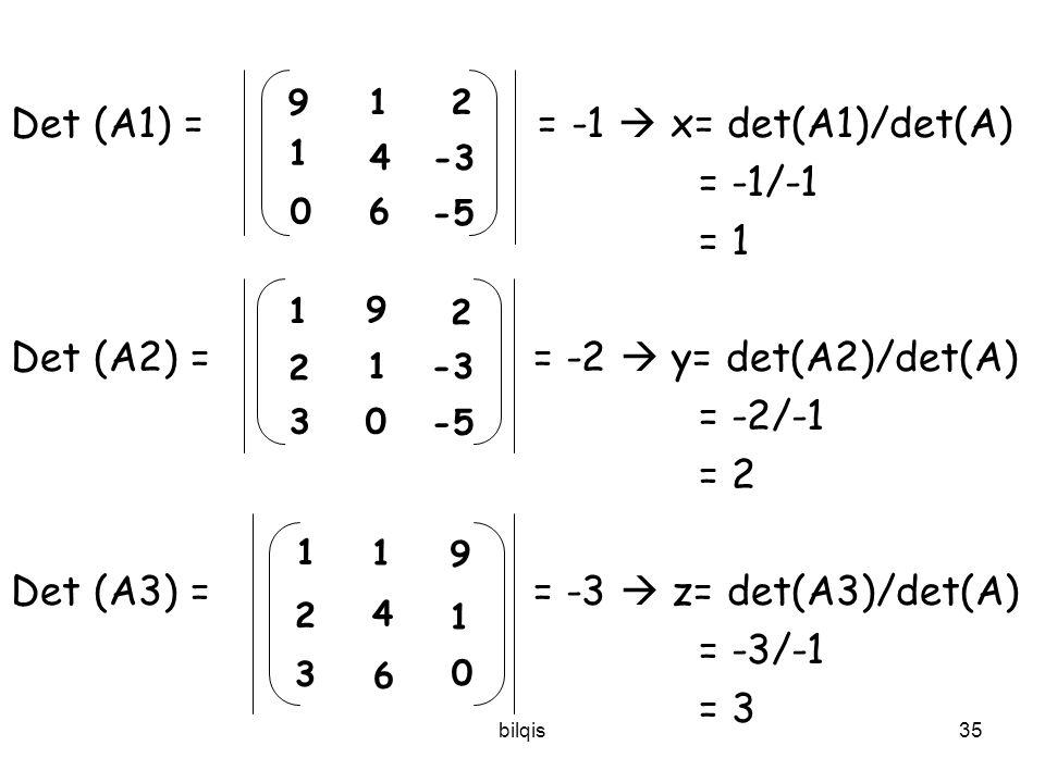 bilqis34 Contoh : x+y+2z=9 2x+4y-3z=1 3x+6y-5z=0 = A. X= B Det (A) = = -1 9 1 0 x y z 1 1 2 2 4 -3 36 -5 1 1 2 24-3 3 6 -5