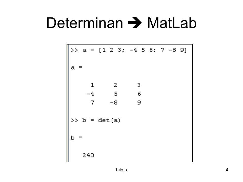 bilqis3 Fungsi Determinan contoh: A = 3 1 Det(A) = 3(-2) – 1.4 = -10 4 -2 B = 1 2 3 1 2 3 -4 56 7 -89 7 -89 Det(B) = (45+84+96) – (105+(-48)+(-72)) =