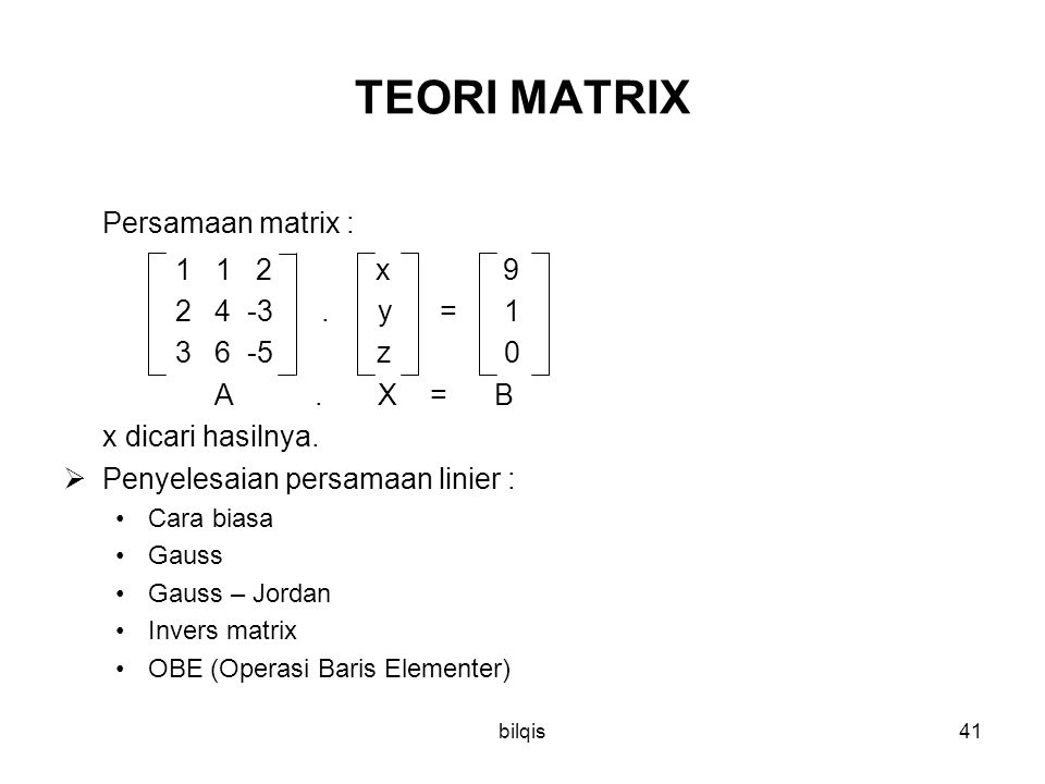 bilqis41 TEORI MATRIX Persamaan matrix : 1 1 2 x 9 2 4 -3.
