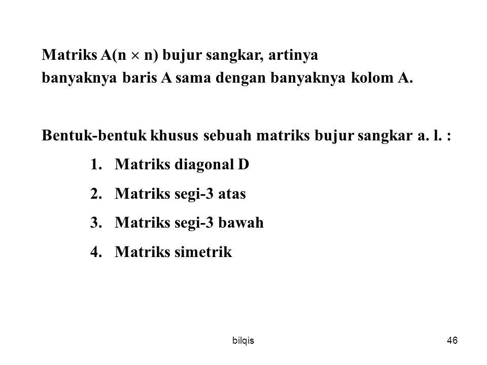 bilqis46 Matriks A(n  n) bujur sangkar, artinya banyaknya baris A sama dengan banyaknya kolom A.