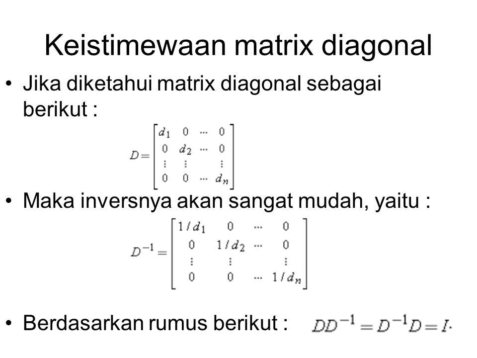 Keistimewaan matrix diagonal Jika diketahui matrix diagonal sebagai berikut : Maka inversnya akan sangat mudah, yaitu : Berdasarkan rumus berikut :