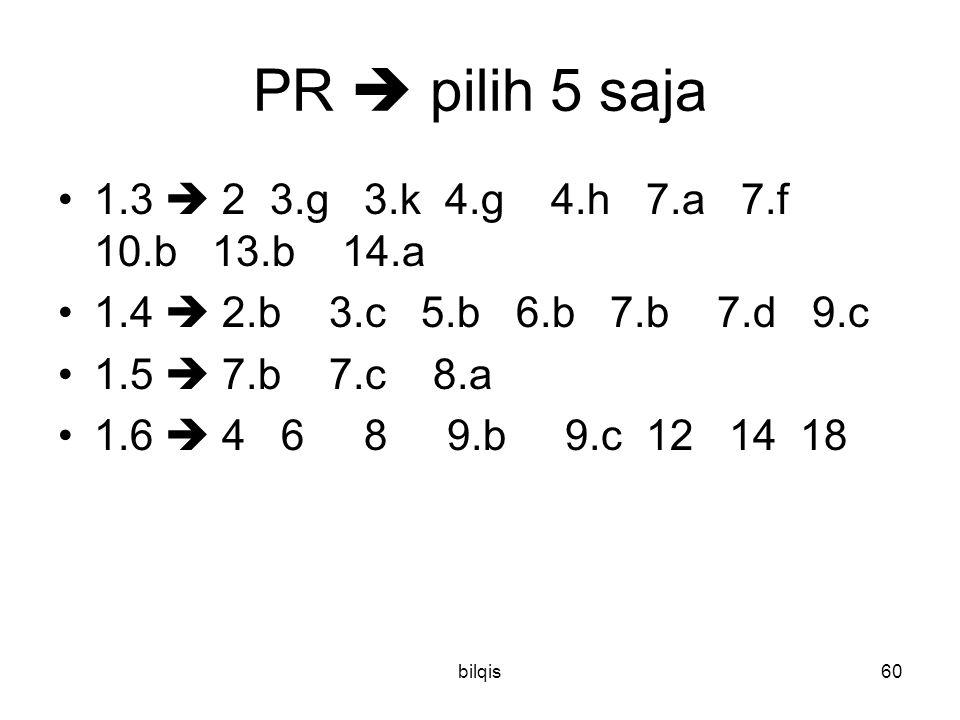 bilqis60 PR  pilih 5 saja 1.3  2 3.g 3.k 4.g 4.h 7.a 7.f 10.b 13.b 14.a 1.4  2.b 3.c 5.b 6.b 7.b 7.d 9.c 1.5  7.b 7.c 8.a 1.6  4 6 8 9.b 9.c 12 14 18