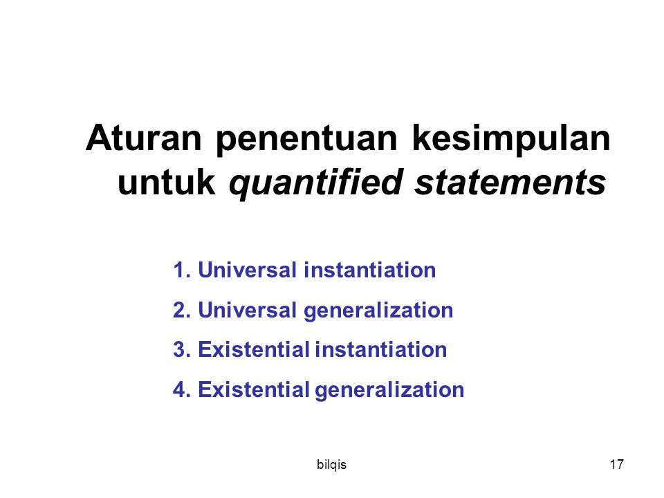 bilqis17 Aturan penentuan kesimpulan untuk quantified statements 1.Universal instantiation 2.Universal generalization 3.Existential instantiation 4.Ex