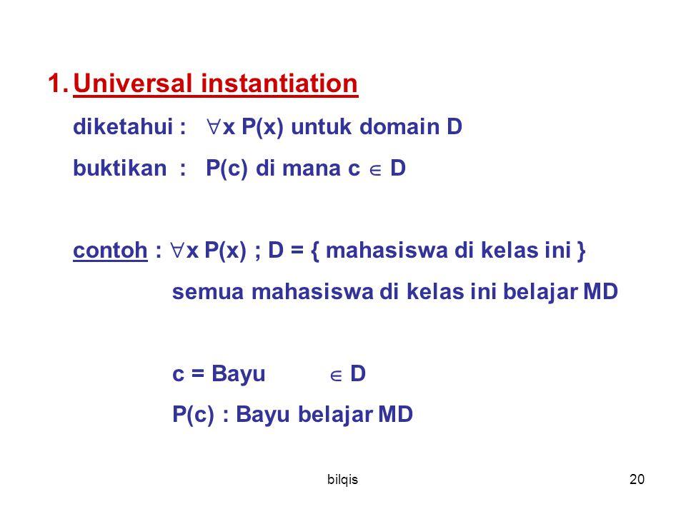 bilqis20 1.Universal instantiation diketahui :  x P(x) untuk domain D buktikan : P(c) di mana c  D contoh :  x P(x) ; D = { mahasiswa di kelas ini