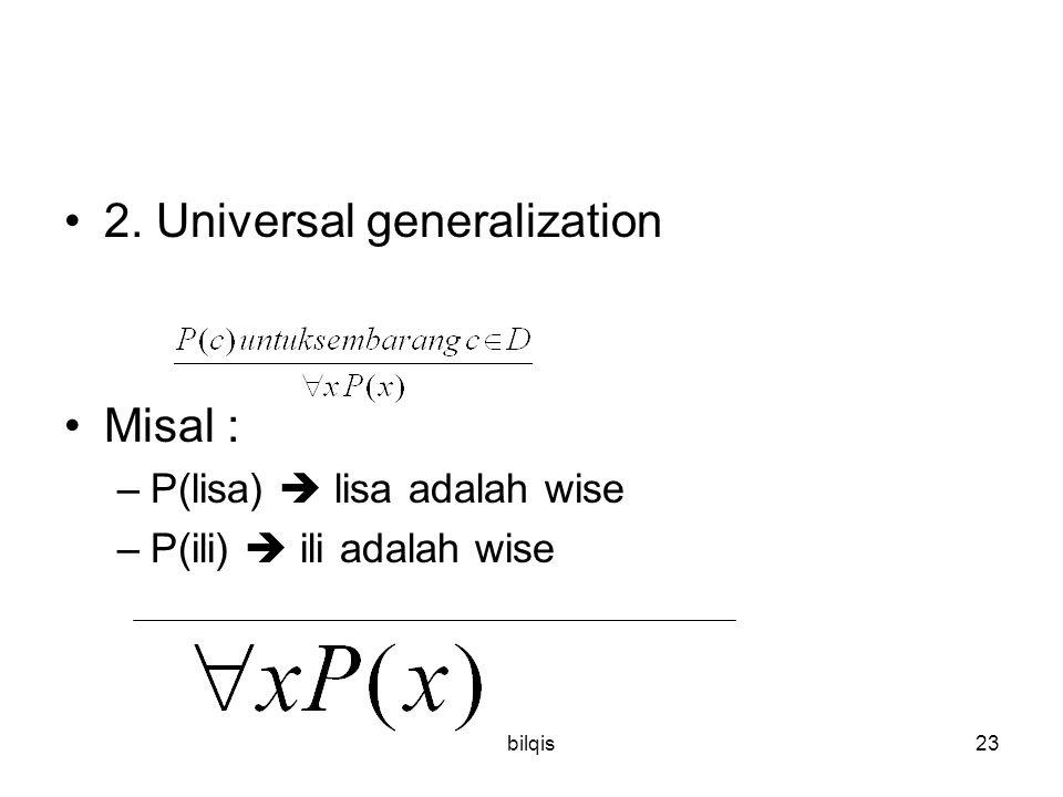 bilqis23 2. Universal generalization Misal : –P(lisa)  lisa adalah wise –P(ili)  ili adalah wise