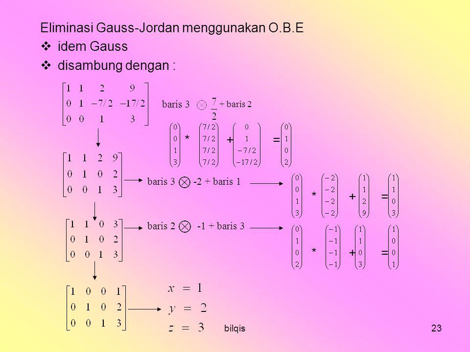 bilqis23 Eliminasi Gauss-Jordan menggunakan O.B.E  idem Gauss  disambung dengan : * + = baris 3 + baris 2 baris 3 -2 + baris 1 baris 2 -1 + baris 3