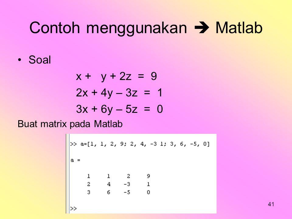 bilqis41 Contoh menggunakan  Matlab Soal x + y + 2z = 9 2x + 4y – 3z = 1 3x + 6y – 5z = 0 Buat matrix pada Matlab