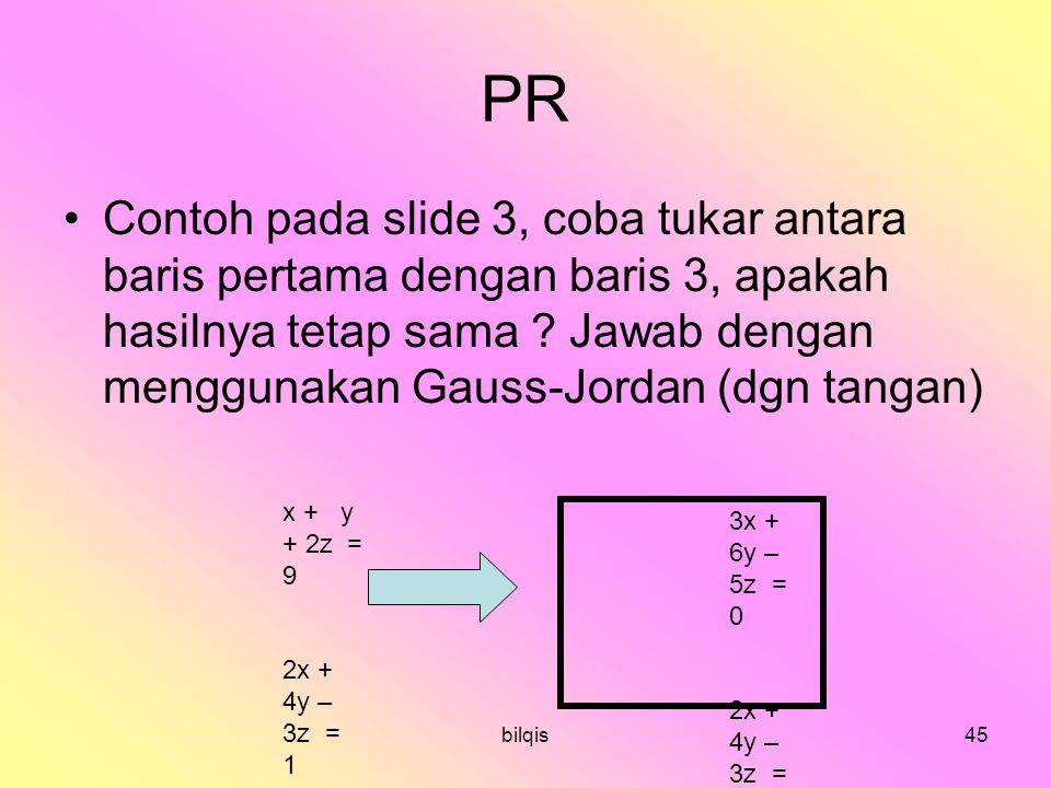 bilqis45 PR Contoh pada slide 3, coba tukar antara baris pertama dengan baris 3, apakah hasilnya tetap sama .