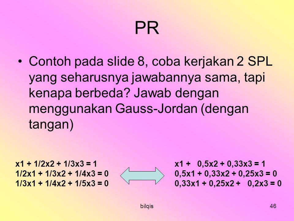 bilqis46 PR Contoh pada slide 8, coba kerjakan 2 SPL yang seharusnya jawabannya sama, tapi kenapa berbeda.