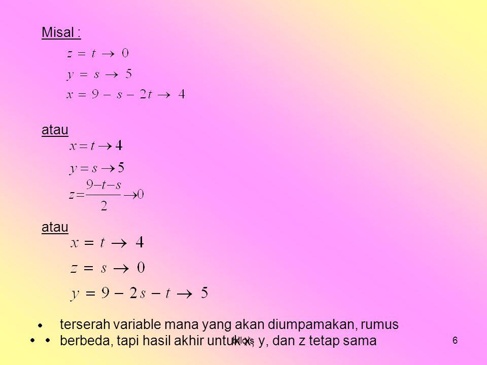 bilqis6 Misal : atau atau terserah variable mana yang akan diumpamakan, rumus berbeda, tapi hasil akhir untuk x, y, dan z tetap sama