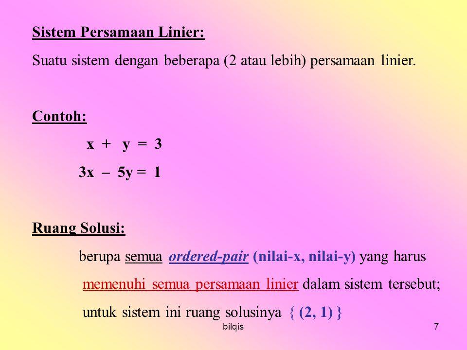 bilqis7 Sistem Persamaan Linier: Suatu sistem dengan beberapa (2 atau lebih) persamaan linier.