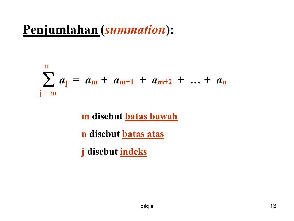 bilqis13 Penjumlahan (summation): a j = a m + a m+1 + a m+2 + … + a n m disebut batas bawah n disebut batas atas j disebut indeks  n j = m