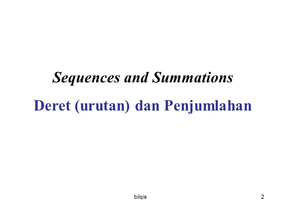bilqis2 Sequences and Summations Deret (urutan) dan Penjumlahan