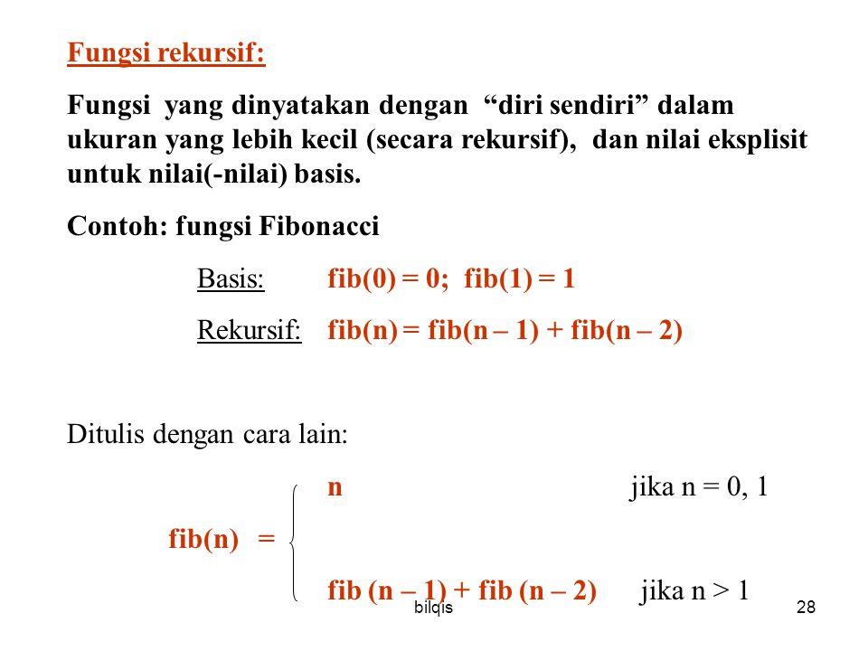 bilqis28 Fungsi rekursif: Fungsi yang dinyatakan dengan diri sendiri dalam ukuran yang lebih kecil (secara rekursif), dan nilai eksplisit untuk nilai(-nilai) basis.