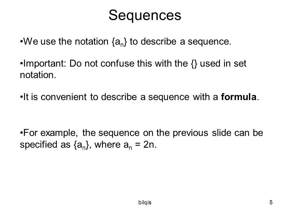 bilqis6 The Formula Game 1, 3, 5, 7, 9, … a n = 2n - 1 -1, 1, -1, 1, -1, … a n = (-1) n 2, 5, 10, 17, 26, … a n = n 2 + 1 0.25, 0.5, 0.75, 1, 1.25 … a n = 0.25n 3, 9, 27, 81, 243, … a n = 3 n What are the formulas that describe the following sequences a 1, a 2, a 3, … ?