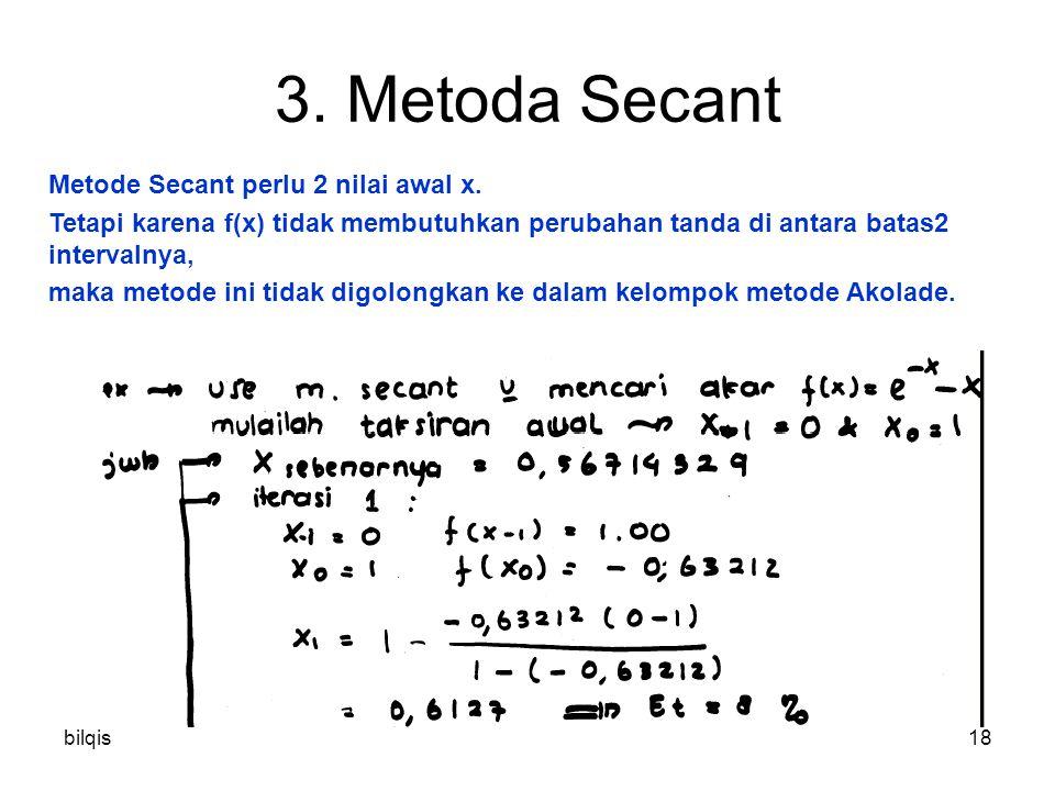 bilqis18 3. Metoda Secant Metode Secant perlu 2 nilai awal x.