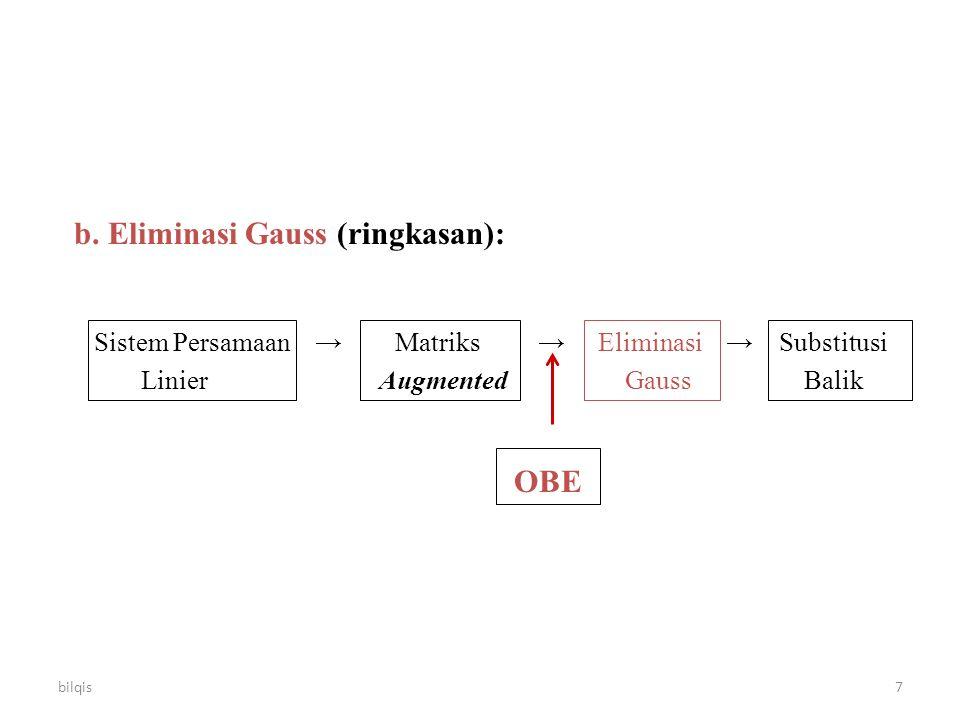 bilqis7 b. Eliminasi Gauss (ringkasan): Sistem Persamaan → Matriks → Eliminasi → Substitusi Linier Augmented Gauss Balik OBE