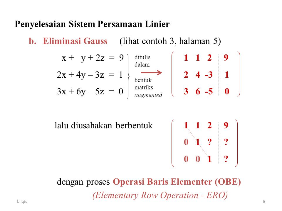 bilqis8 Penyelesaian Sistem Persamaan Linier b.Eliminasi Gauss (lihat contoh 3, halaman 5) x + y + 2z = 91 1 2 9 2x + 4y – 3z = 12 4 -3 1 3x + 6y – 5z