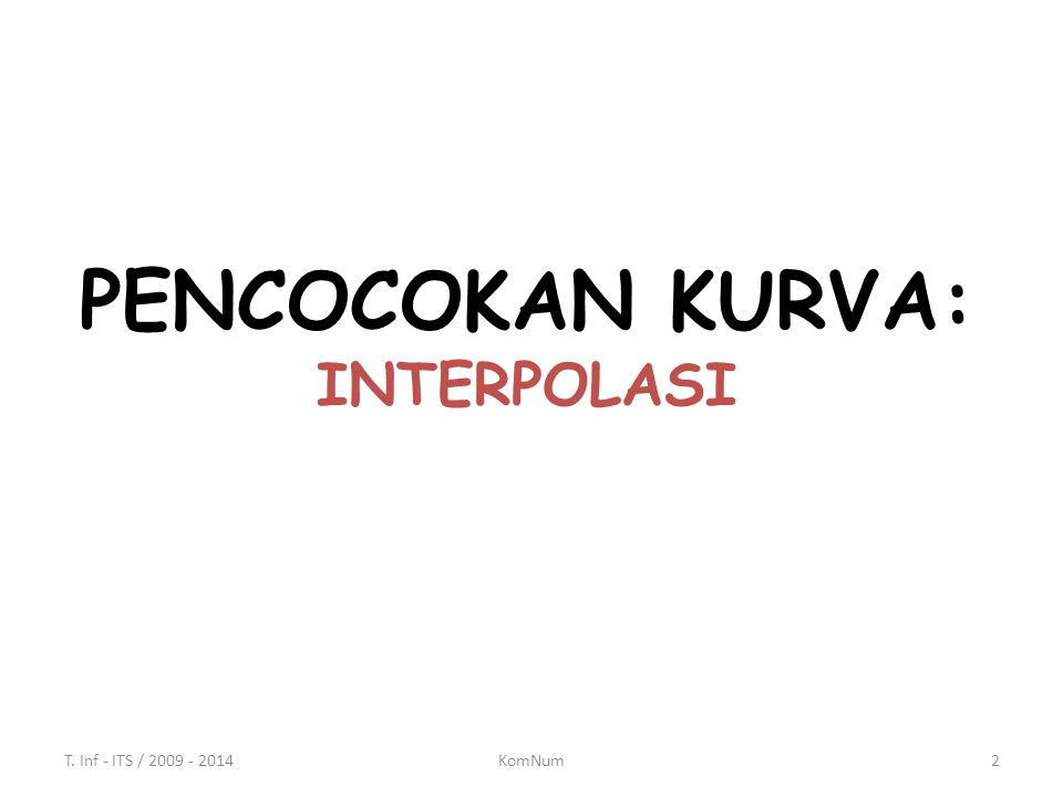 PENCOCOKAN KURVA: INTERPOLASI T. Inf - ITS / 2009 - 20142KomNum