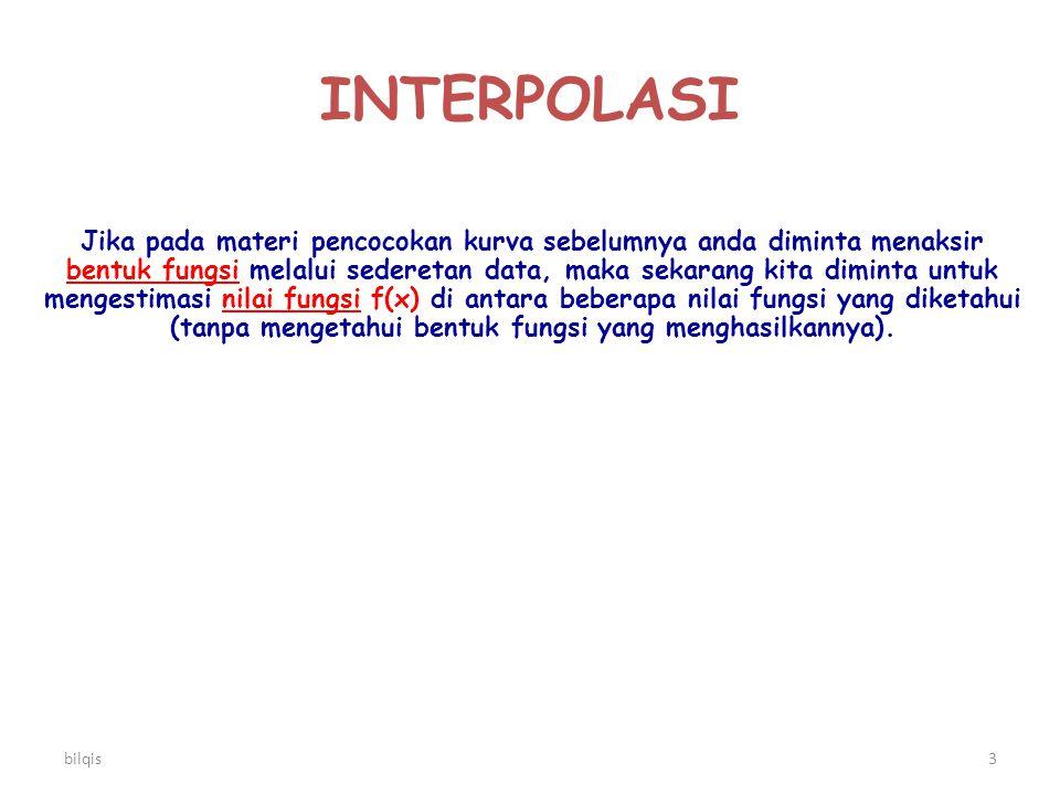 bilqis3 INTERPOLASI Jika pada materi pencocokan kurva sebelumnya anda diminta menaksir bentuk fungsi melalui sederetan data, maka sekarang kita dimint