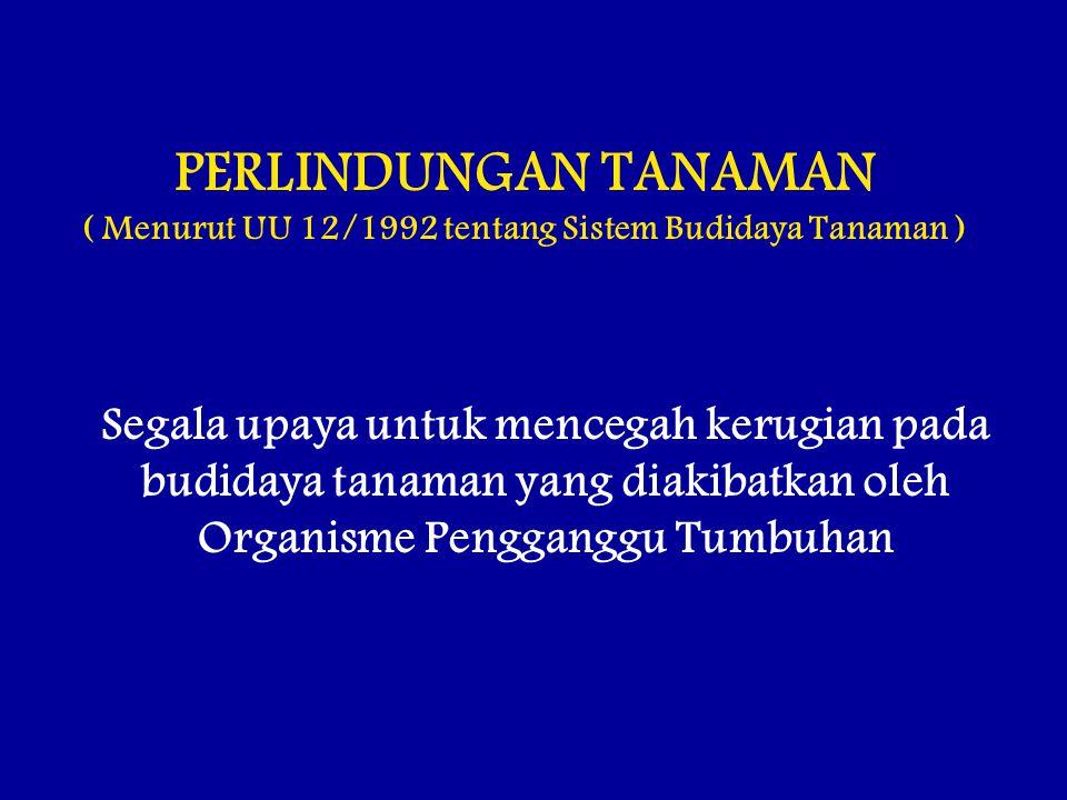 PERLINDUNGAN TANAMAN ( Menurut UU 12/1992 tentang Sistem Budidaya Tanaman ) Segala upaya untuk mencegah kerugian pada budidaya tanaman yang diakibatka